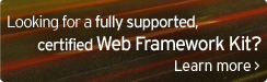 Looking for a fully supported, certified Web Framework Kit?